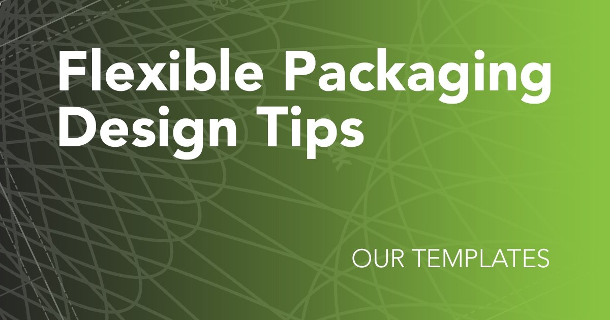 Flexible Packaging Design Tips for Our Templates